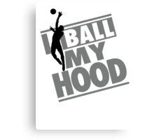 I ball my hood - Basketball Canvas Print