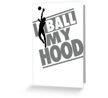 I ball my hood - Basketball Greeting Card