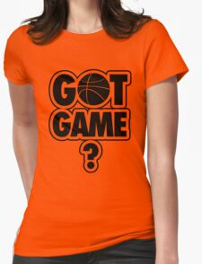 Basketball: Got Game? Womens Fitted T-Shirt