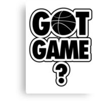Basketball: Got Game? Canvas Print