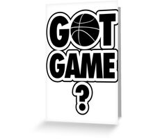 Basketball: Got Game? Greeting Card