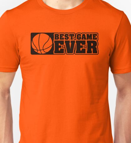 Basketball: Best game ever Unisex T-Shirt