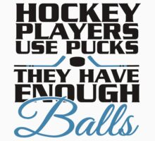 Hockey players use pucks, they have enough balls by nektarinchen