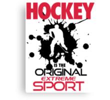 Hockey is the original extreme sport Canvas Print