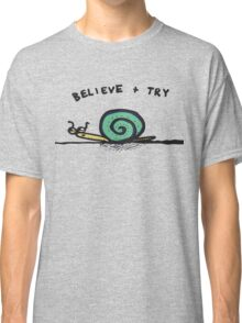 Believe and Try Snail Classic T-Shirt