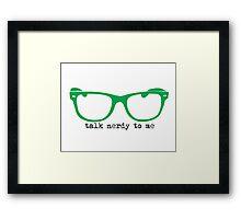 Talk to Nerdy to Me..... Framed Print