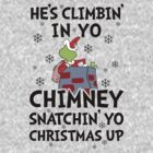Hes Climbin In Yo Chimney Snatchin Yo Christmas Up by Look Human