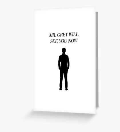 Mr. Grey Will See You Now - Fifty Shades of Grey Greeting Card
