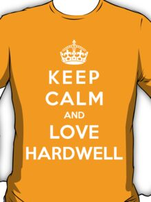 Keep Calm And Love Hardell T-Shirt