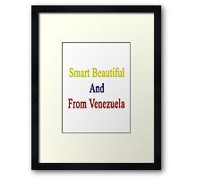 Smart Beautiful And From Venezuela  Framed Print