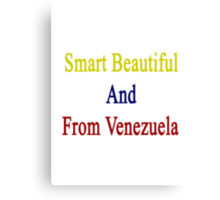 Smart Beautiful And From Venezuela  Canvas Print