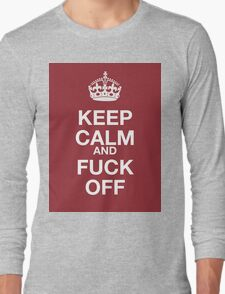 keep calm and fuck off Long Sleeve T-Shirt