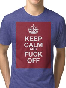 keep calm and fuck off Tri-blend T-Shirt