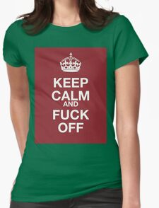 keep calm and fuck off Womens Fitted T-Shirt