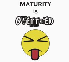 Maturity is Overrated by 319media