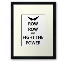 ROW ROW and FIGHT THE POWER (black) Framed Print