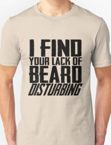 I Find Your Lack Of Beard Disturbing Unisex T-Shirt