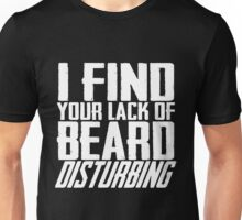 I Find Your Lack Of Beard Disturbing White Unisex T-Shirt
