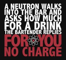 A Neutron Walks Into A Bar by e2productions