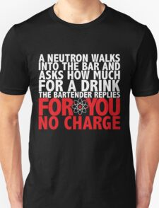 A Neutron Walks Into A Bar T-Shirt