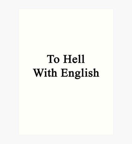 To Hell With English  Art Print
