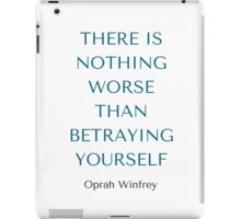 Oprah Winfrey: THERE IS NOTHING WORSE  THAN BETRAYING YOURSELF iPad Case/Skin