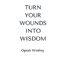 Oprah Winfrey: TURN  YOUR WOUNDS INTO WISDOM Photographic Print