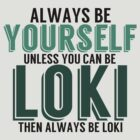 Be Yourself, unless you can be LOKI! by TheMoultonator