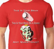 Your Brain on a Zombie Unisex T-Shirt