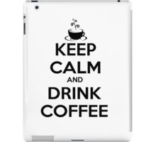 keep calm and drink coffee iPad Case/Skin