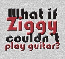 What if Ziggy couldn't play guitar? by Glenys Everest