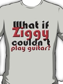 What if Ziggy couldn't play guitar? T-Shirt