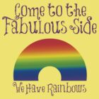 Come to the Fabulous Side by RdwnggrlDesigns
