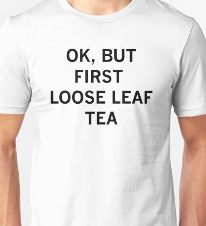 OK, BUT FIRST LOOSE LEAF TEA - Black Text! Unisex T-Shirt