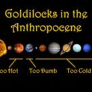 Goldilocks in the Anthropocene by ProfessorM