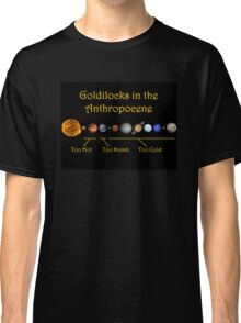 Goldilocks in the Anthropocene Classic T-Shirt