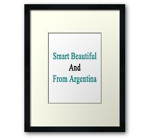 Smart Beautiful And From Argentina  Framed Print