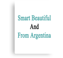 Smart Beautiful And From Argentina  Canvas Print
