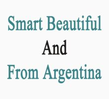 Smart Beautiful And From Argentina  by supernova23