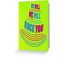 """""""We Will-We WILL-ROCK YOU"""" Greeting Card"""
