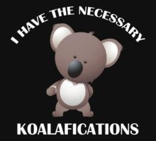 I Have The Necessary Koalafications by BrightDesign