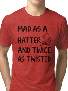 Mad as a Hatter and twice as twisted Tri-blend T-Shirt