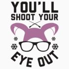 You'll shoot your eye out!  Christmas t shirt.  Geeky holiday Tee. by Six 3