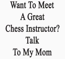 Want To Meet A Great Chess Instructor? Talk To My Mom  by supernova23