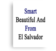 Smart Beautiful And From El Salvador  Canvas Print