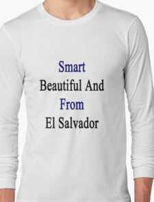 Smart Beautiful And From El Salvador  Long Sleeve T-Shirt