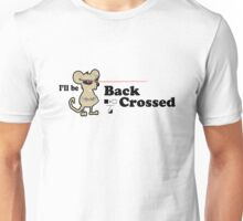 I'll be backcrossed Unisex T-Shirt