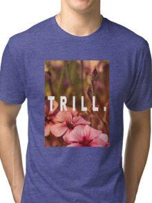 TRILL Tri-blend T-Shirt