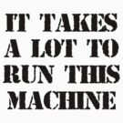 It Takes A Lot To Run This Machine #1 by ODN Apparel