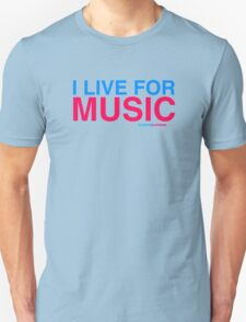 I Live For Music Unisex T-Shirt